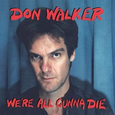 DON-WALKER-WERE-ALL-GOING-TO-DIE